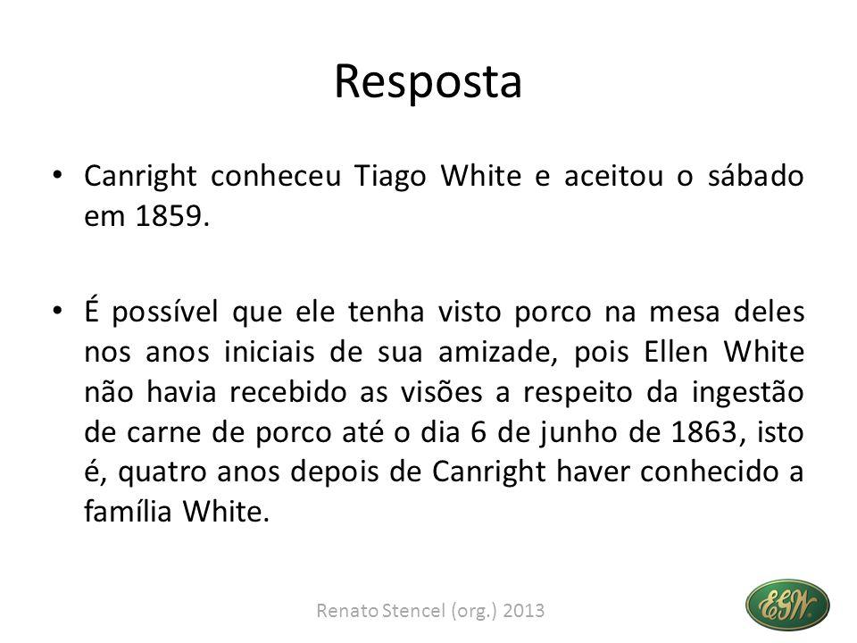 Resposta Canright conheceu Tiago White e aceitou o sábado em 1859.