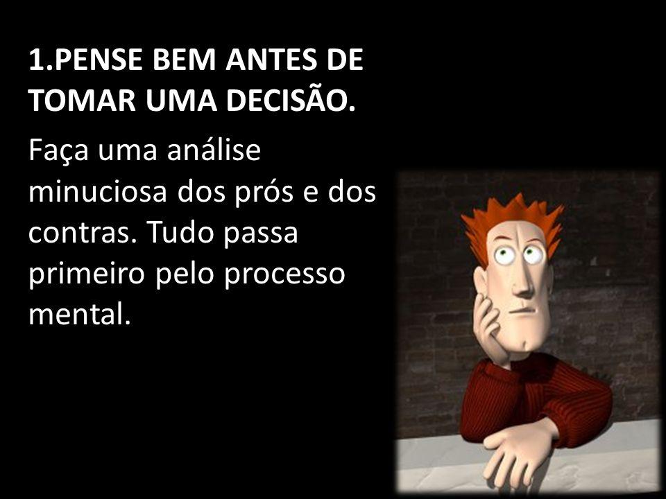 1.PENSE BEM ANTES DE TOMAR UMA DECISÃO.