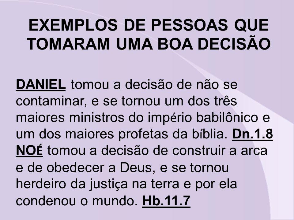 EXEMPLOS DE PESSOAS QUE TOMARAM UMA BOA DECISÃO