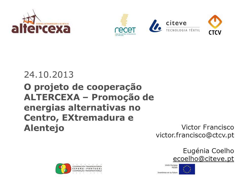 24.10.2013 O projeto de cooperação ALTERCEXA – Promoção de energias alternativas no Centro, EXtremadura e Alentejo.