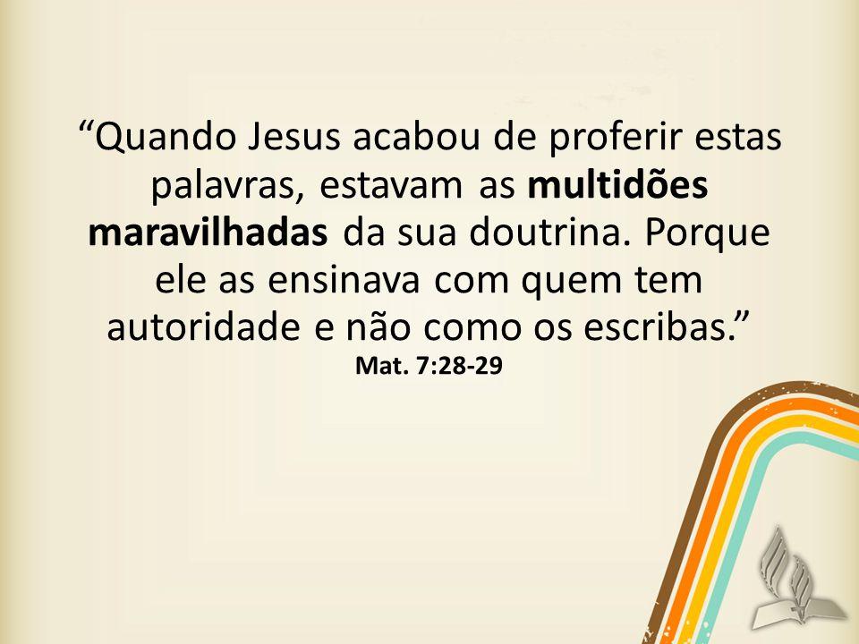 Quando Jesus acabou de proferir estas palavras, estavam as multidões maravilhadas da sua doutrina.