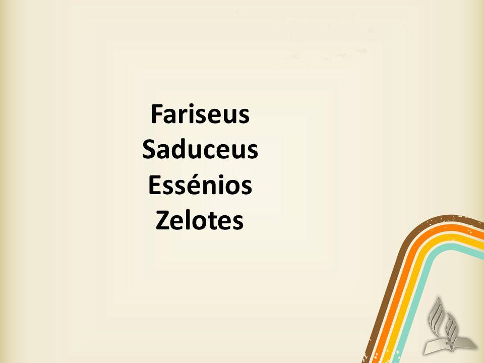 Fariseus Saduceus Essénios Zelotes