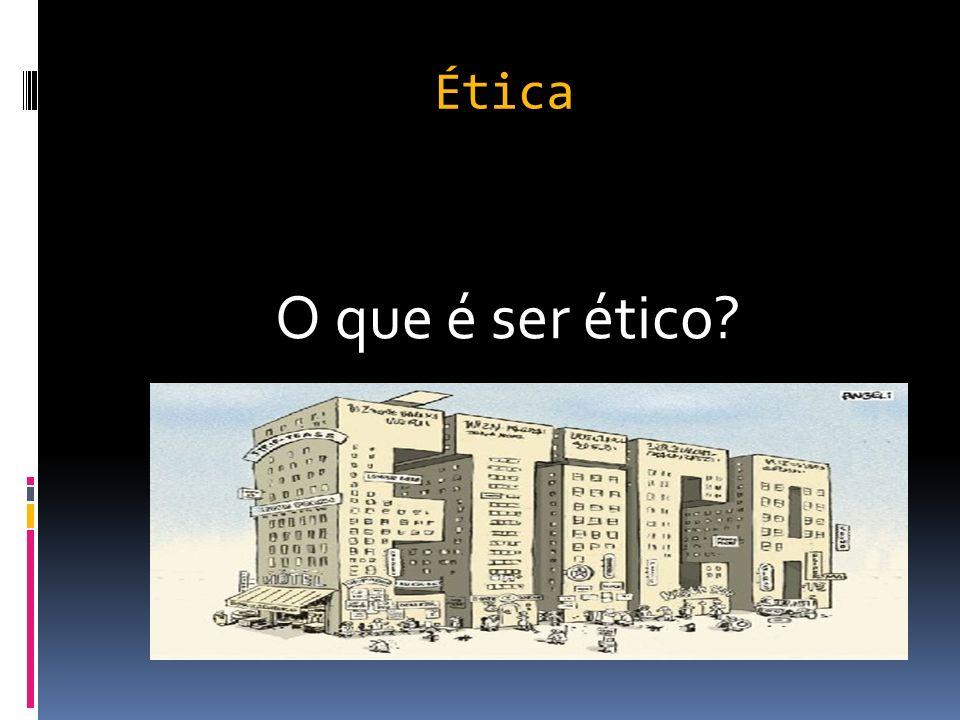 Ética O que é ser ético