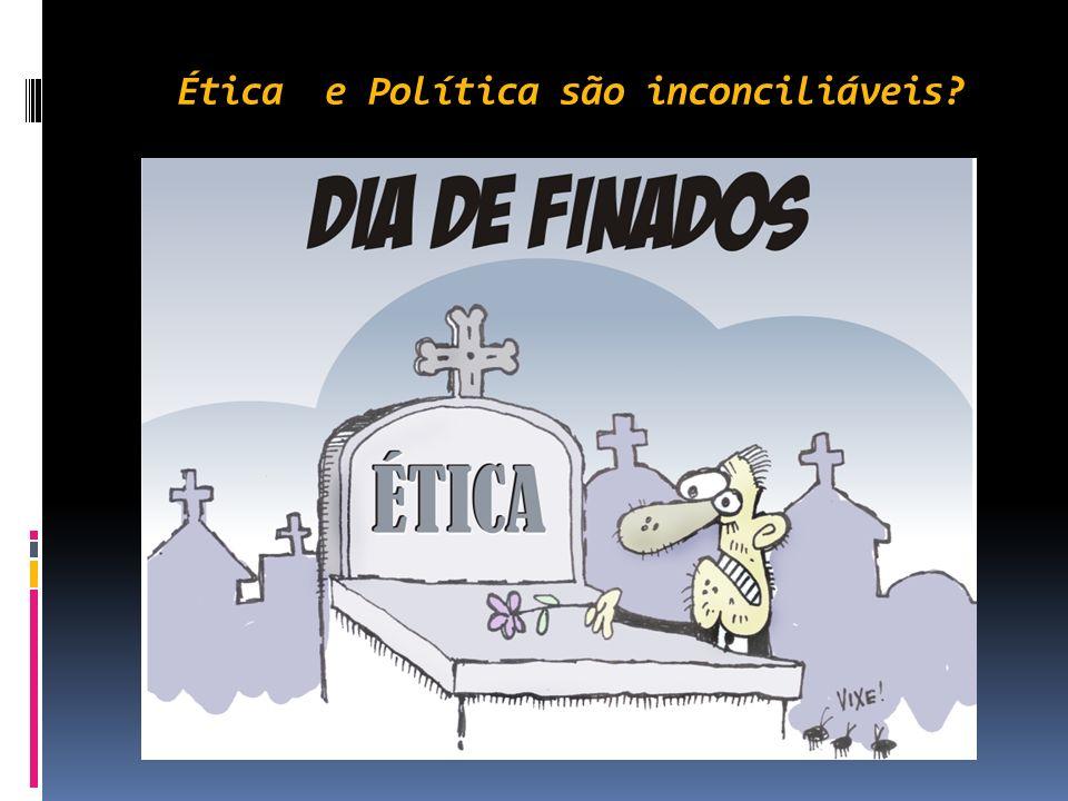 Ética e Política são inconciliáveis