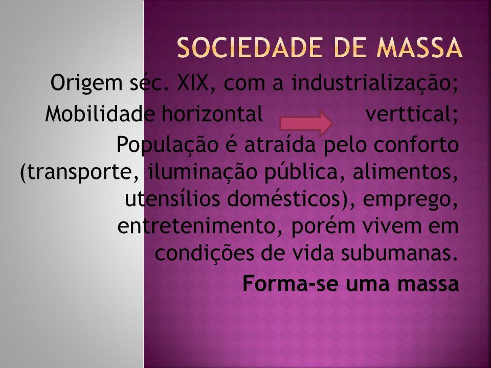 Sociedade de massa Origem séc. XIX, com a industrialização;