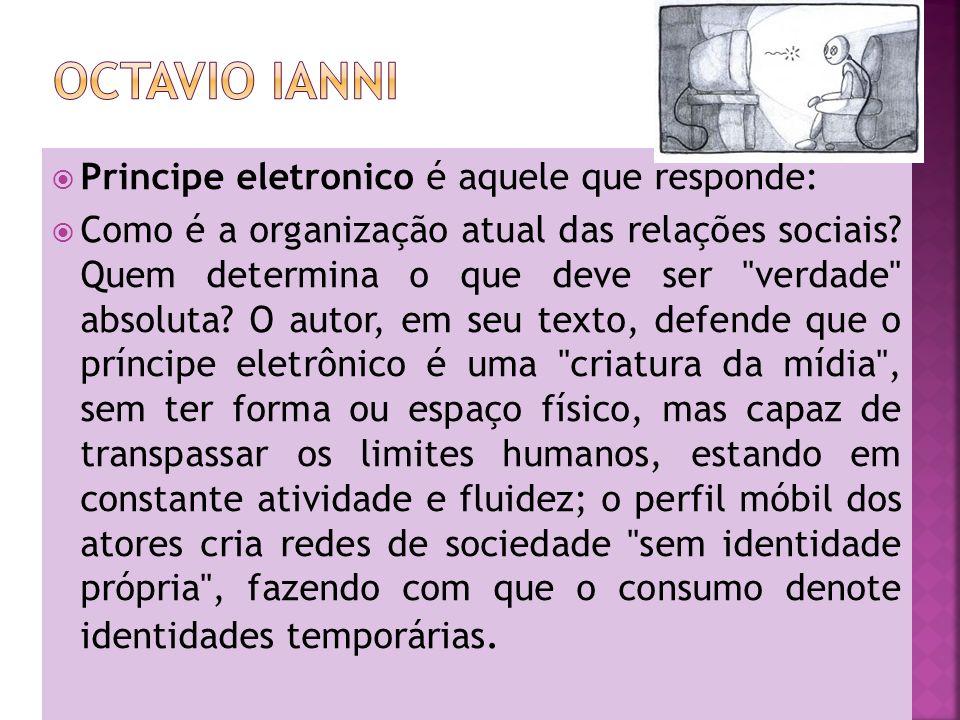 Octavio ianni Principe eletronico é aquele que responde:
