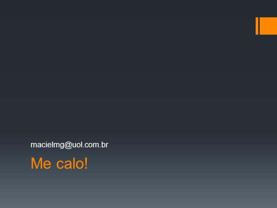 macielmg@uol.com.br Me calo!