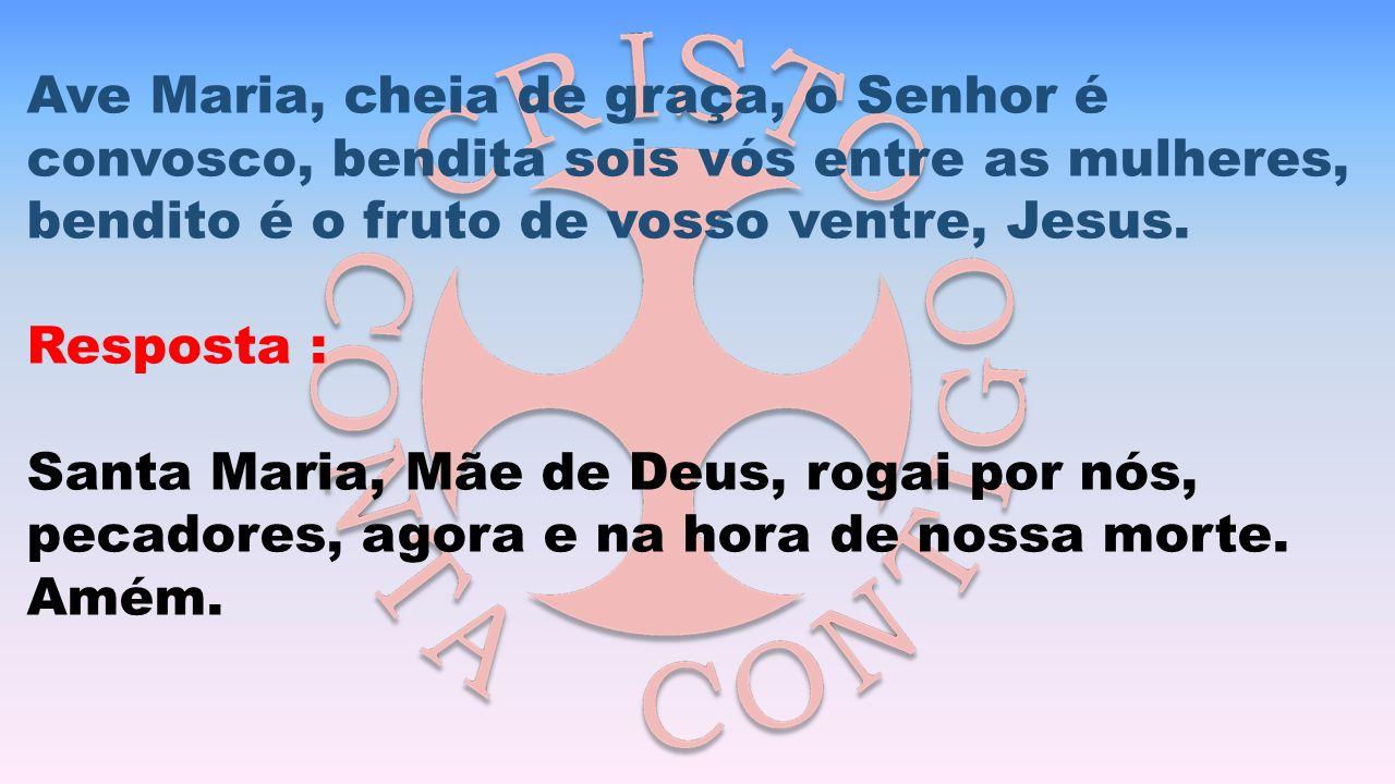 Ave Maria, cheia de graça, o Senhor é convosco, bendita sois vós entre as mulheres, bendito é o fruto de vosso ventre, Jesus.