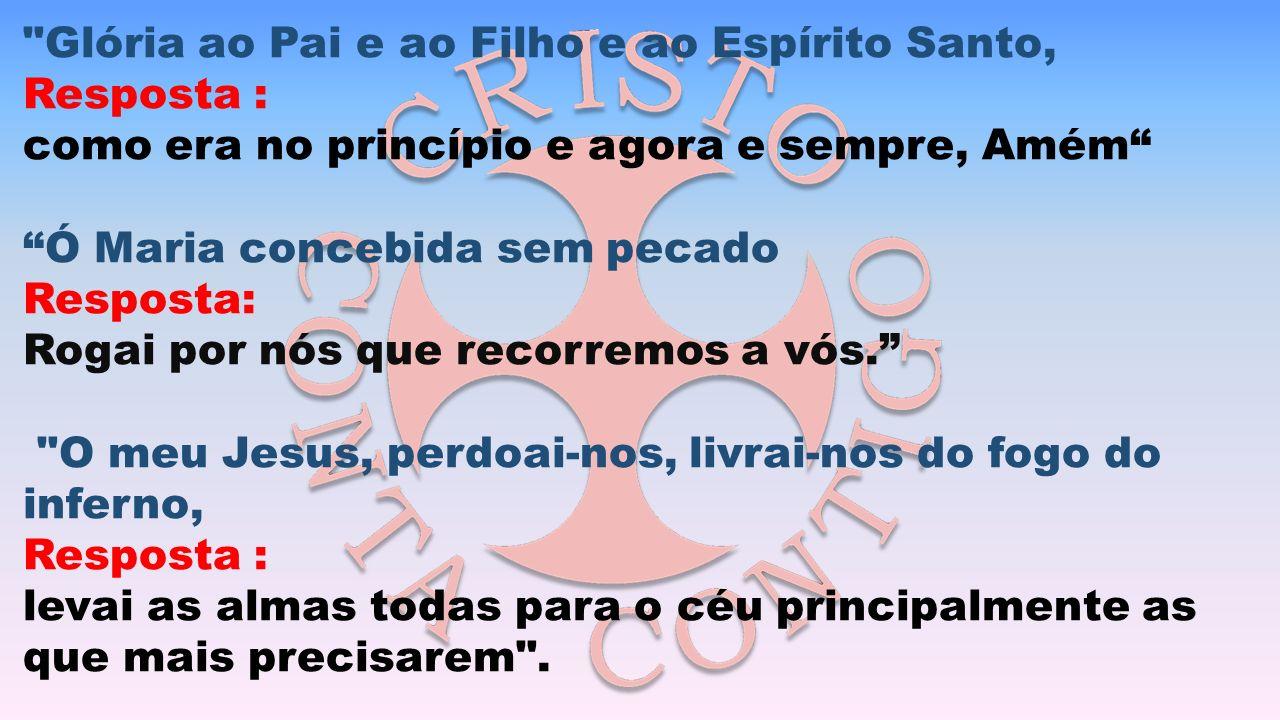 Glória ao Pai e ao Filho e ao Espírito Santo,