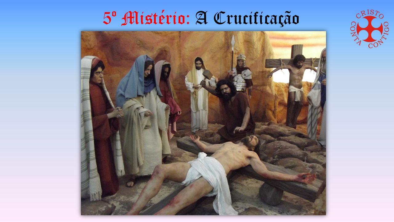 5º Mistério: A Crucificação