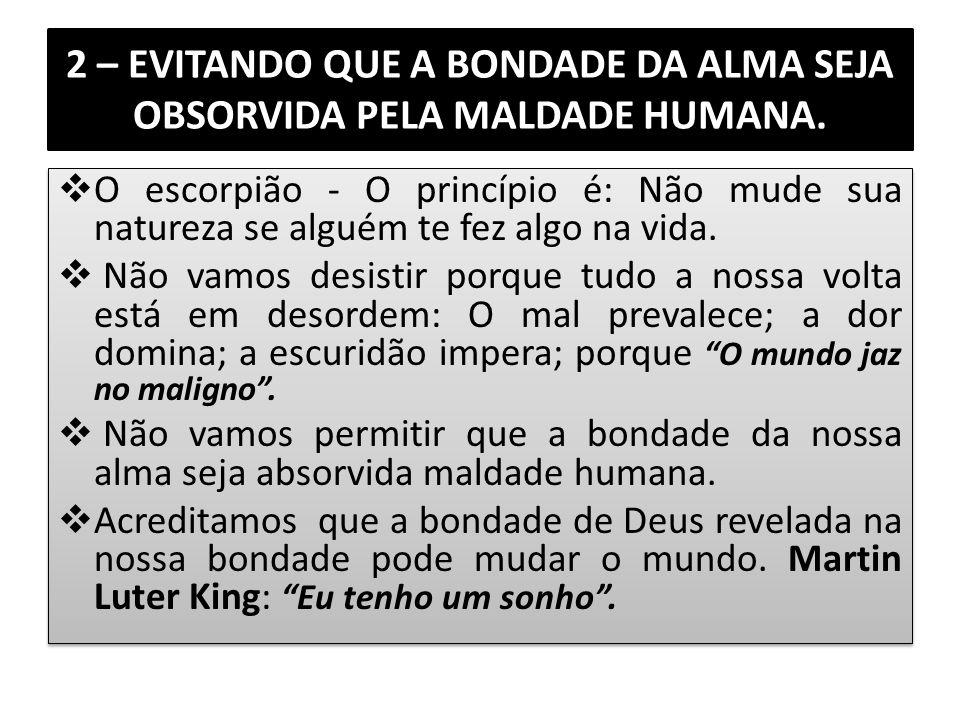 2 – EVITANDO QUE A BONDADE DA ALMA SEJA OBSORVIDA PELA MALDADE HUMANA.