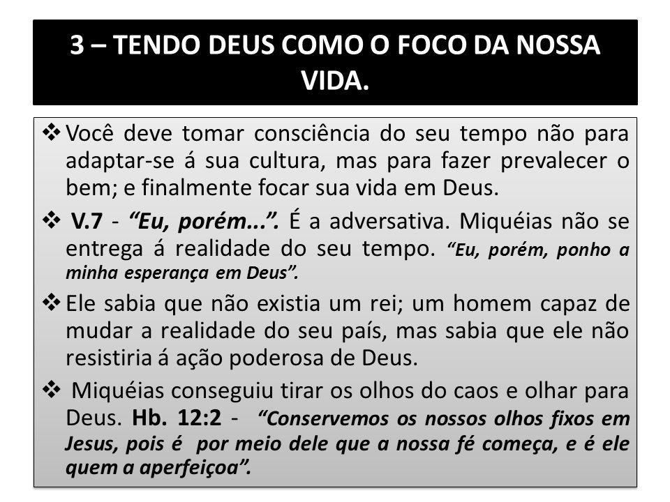 3 – TENDO DEUS COMO O FOCO DA NOSSA VIDA.
