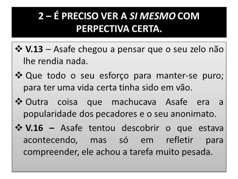 2 – É PRECISO VER A SI MESMO COM PERPECTIVA CERTA.