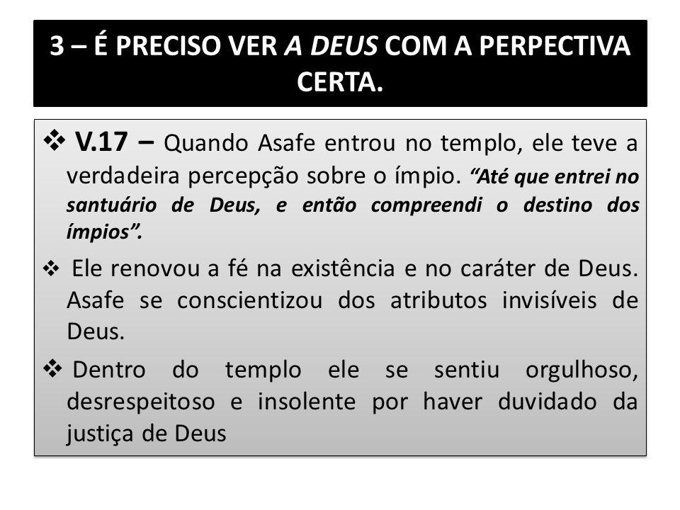3 – É PRECISO VER A DEUS COM A PERPECTIVA CERTA.