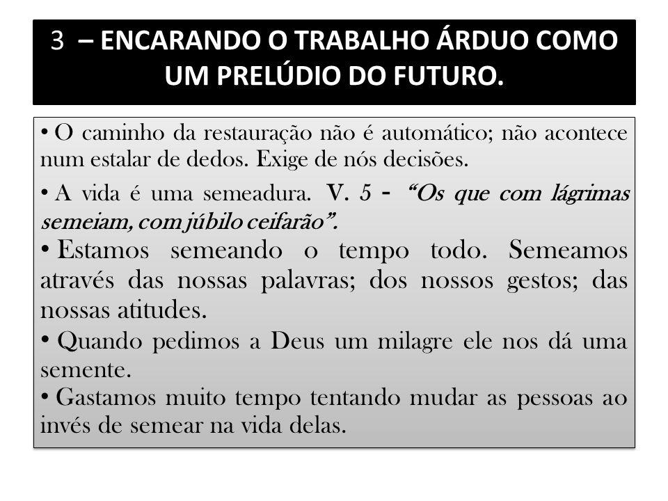 3 – ENCARANDO O TRABALHO ÁRDUO COMO UM PRELÚDIO DO FUTURO.
