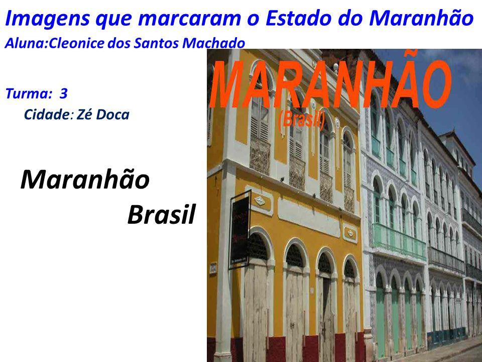Maranhão Brasil Imagens que marcaram o Estado do Maranhão