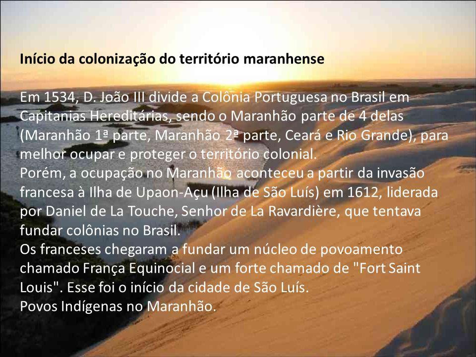 Início da colonização do território maranhense Em 1534, D