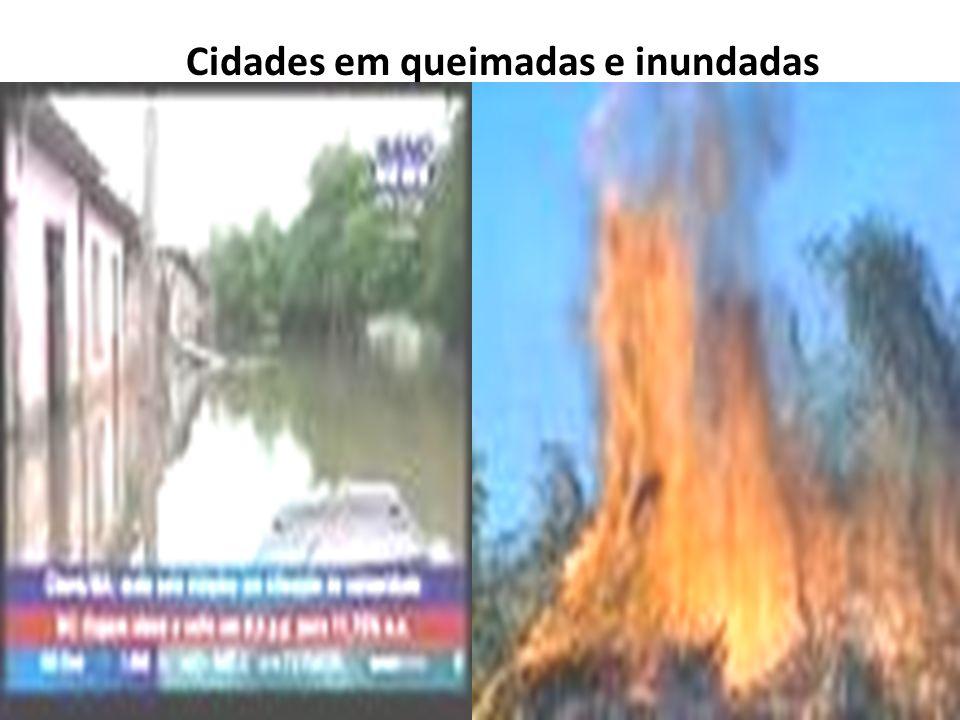 Cidades em queimadas e inundadas