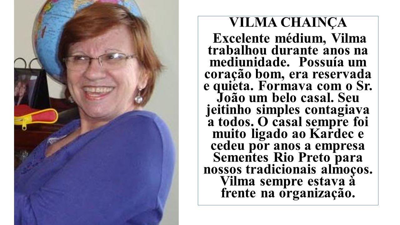 VILMA CHAINÇA Excelente médium, Vilma trabalhou durante anos na mediunidade.