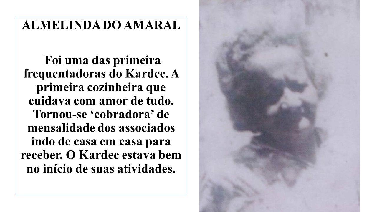 ALMELINDA DO AMARAL Foi uma das primeira frequentadoras do Kardec
