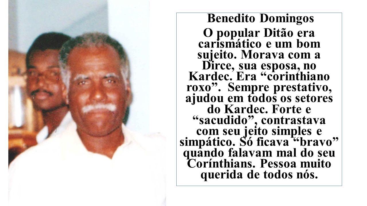 Benedito Domingos O popular Ditão era carismático e um bom sujeito