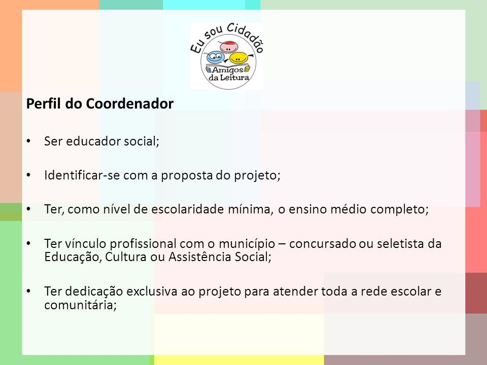 Perfil do Coordenador Ser educador social;