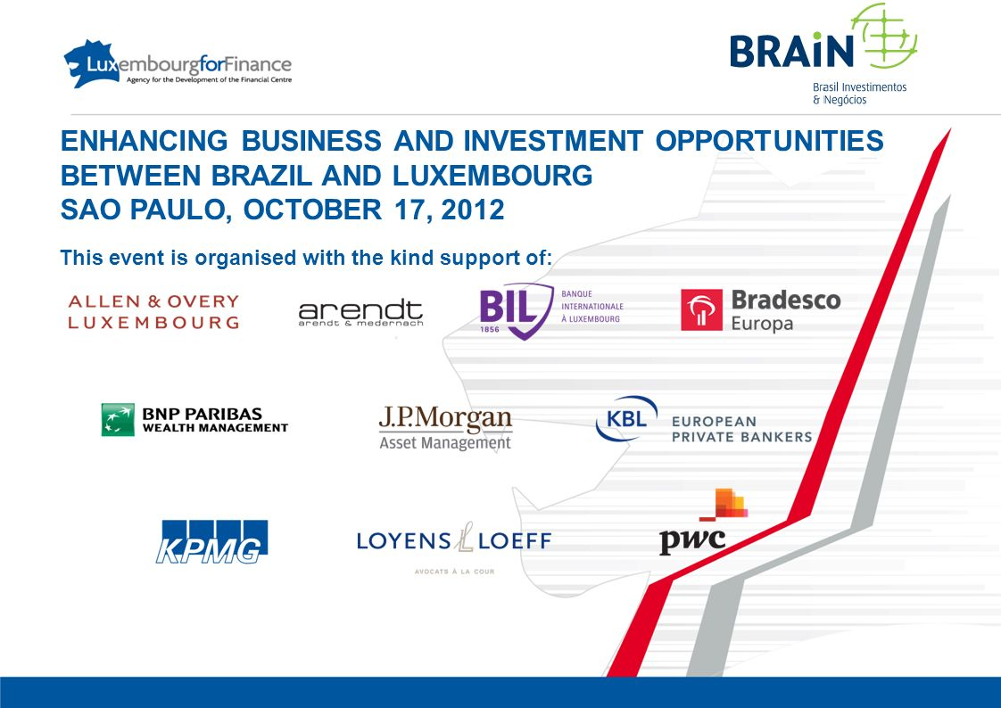 ENHANCING BUSINESS AND INVESTMENT OPPORTUNITIES BETWEEN BRAZIL AND LUXEMBOURG SAO PAULO, OCTOBER 17, 2012