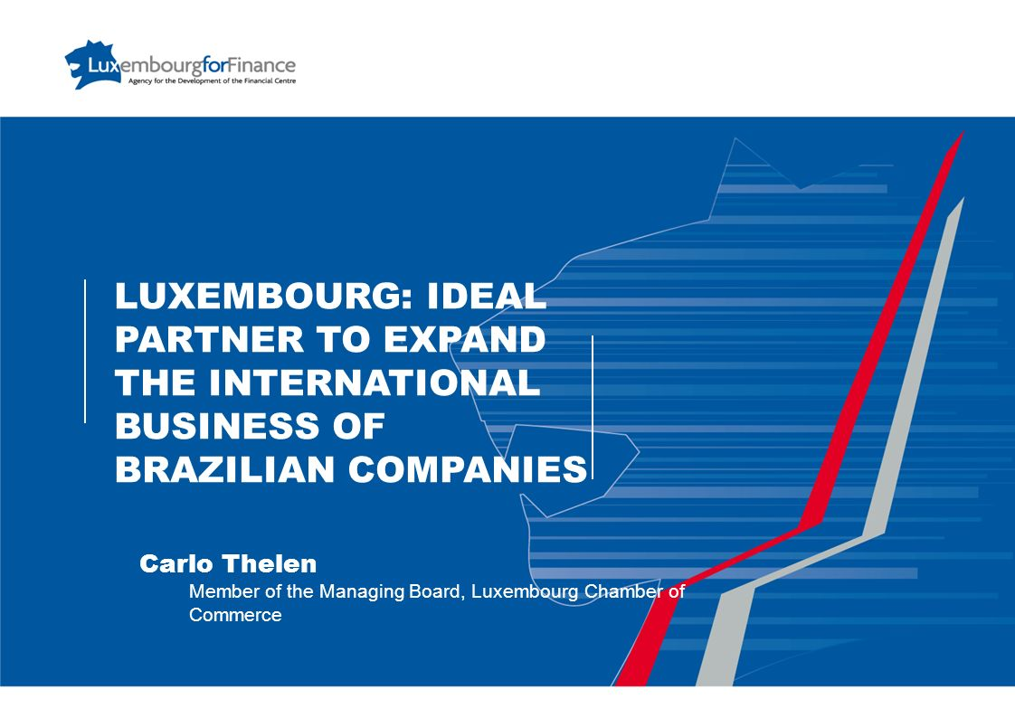 LUXEMBOURG: IDEAL PARTNER TO EXPAND THE INTERNATIONAL BUSINESS OF Brazilian COMPANIES
