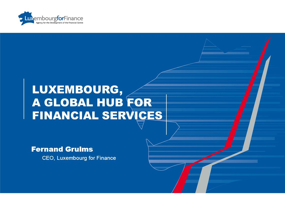 Luxembourg, A GLOBAL Hub for financial services