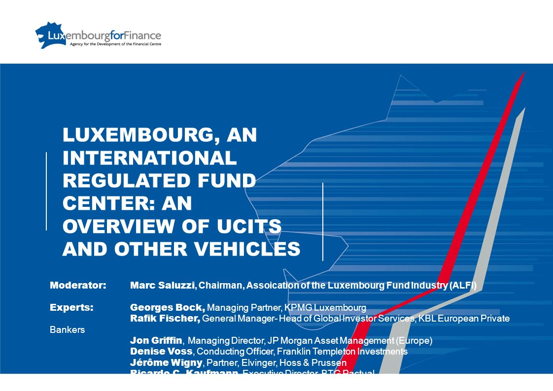 LUXEMBOURG, AN INTERNATIONAL REGULATED FUND CENTER: AN OVERVIEW OF UCITS AND OTHER VEHICLES