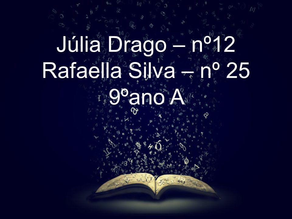 Júlia Drago – nº12 Rafaella Silva – nº 25 9ºano A