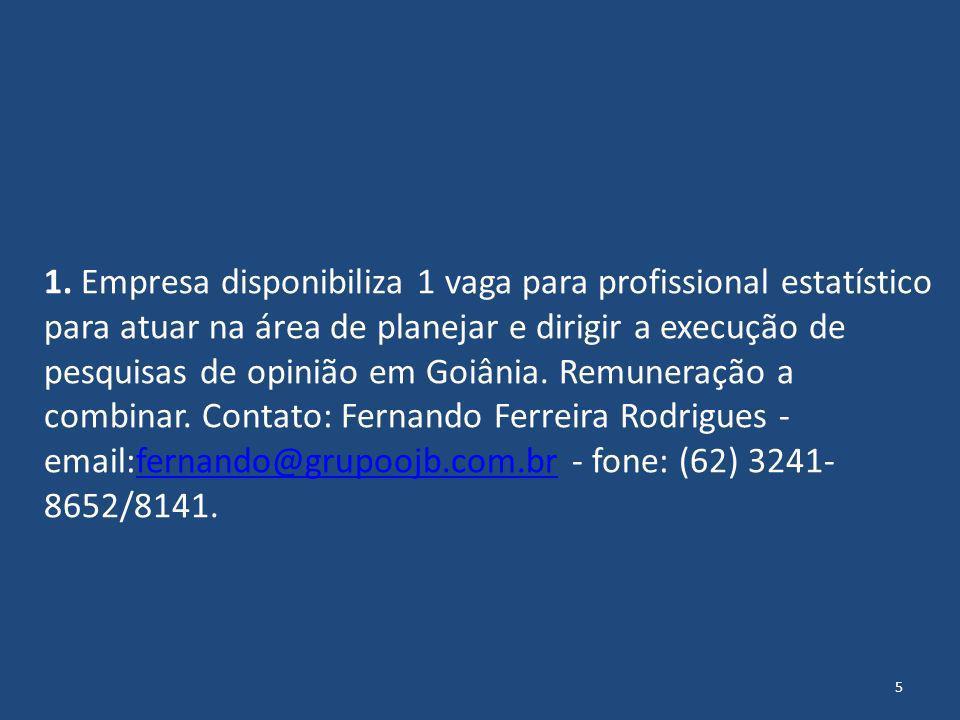 1. Empresa disponibiliza 1 vaga para profissional estatístico para atuar na área de planejar e dirigir a execução de pesquisas de opinião em Goiânia.