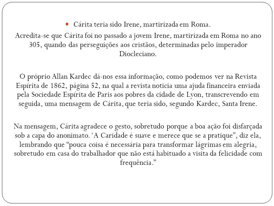Cárita teria sido Irene, martirizada em Roma.