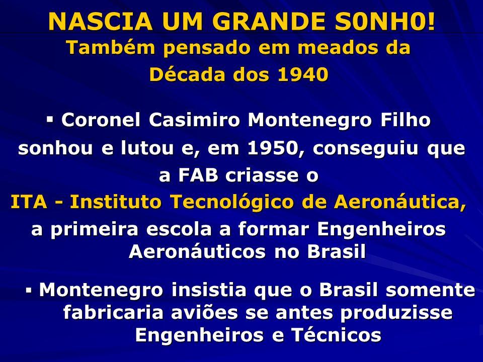 NASCIA UM GRANDE S0NH0! ▪ Coronel Casimiro Montenegro Filho