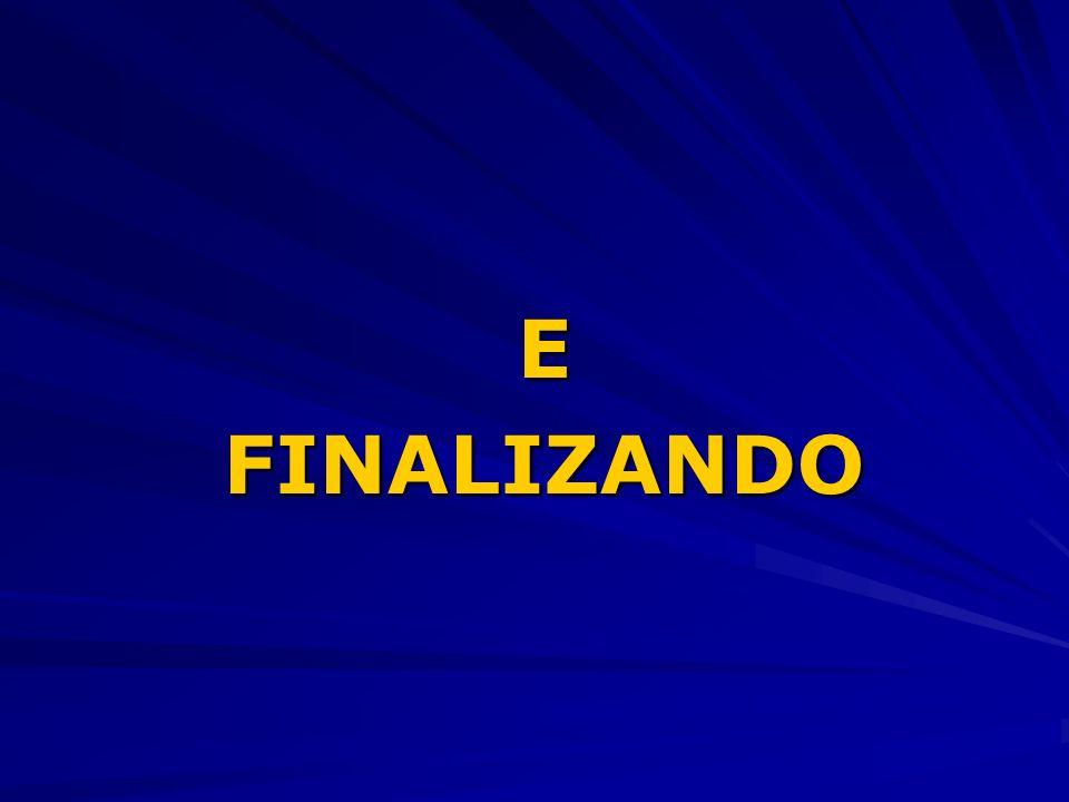 E FINALIZANDO