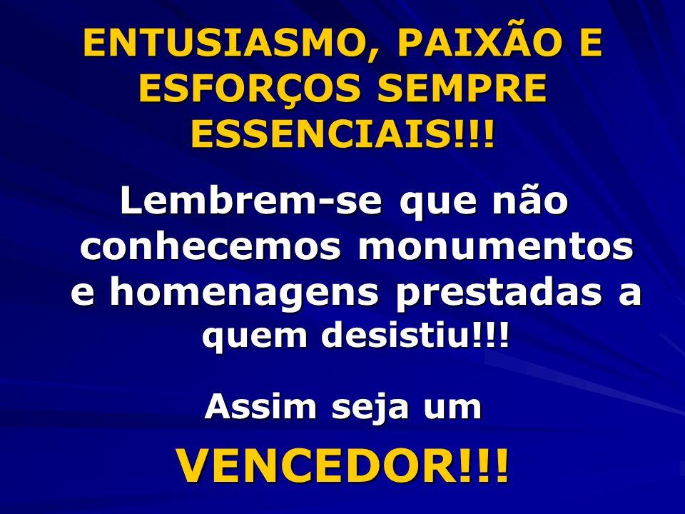ENTUSIASMO, PAIXÃO E ESFORÇOS SEMPRE ESSENCIAIS!!!
