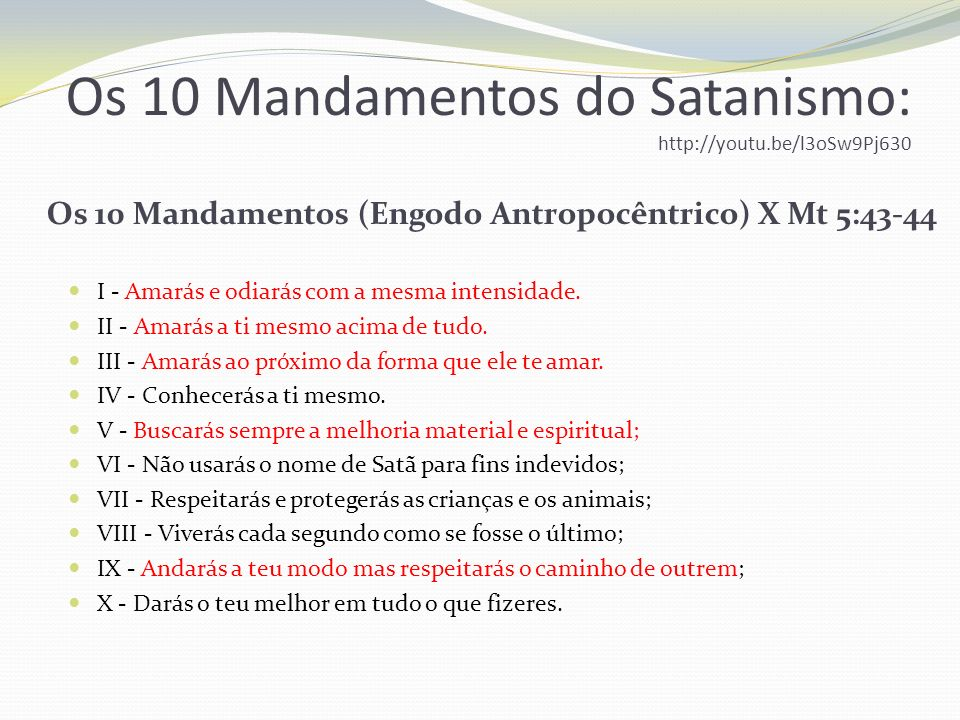 Os 10 Mandamentos do Satanismo: http://youtu.be/l3oSw9Pj630