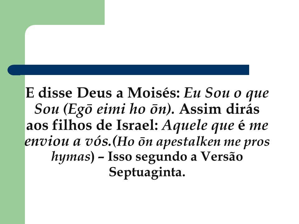 E disse Deus a Moisés: Eu Sou o que Sou (Egō eimi ho ōn)