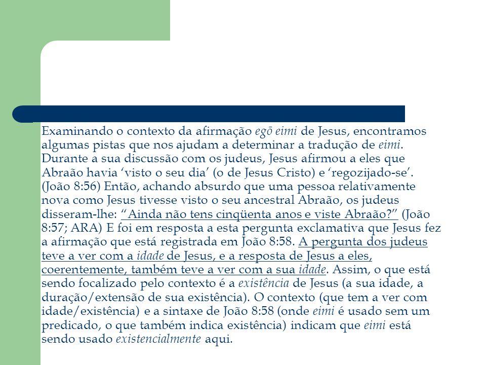 Examinando o contexto da afirmação egō eimi de Jesus, encontramos algumas pistas que nos ajudam a determinar a tradução de eimi.