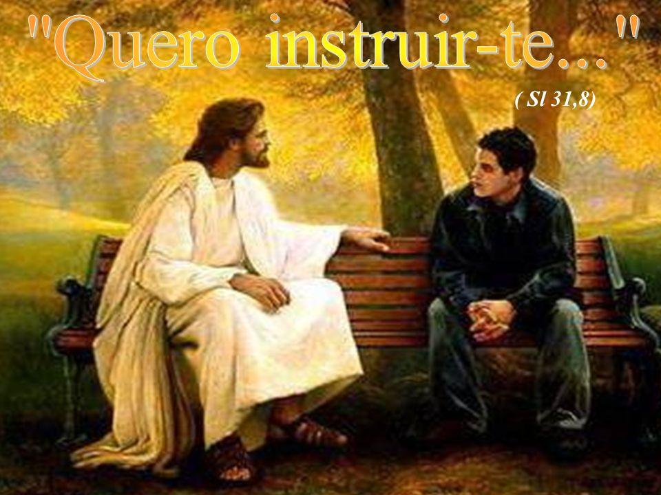 Quero instruir-te... ( Sl 31,8)