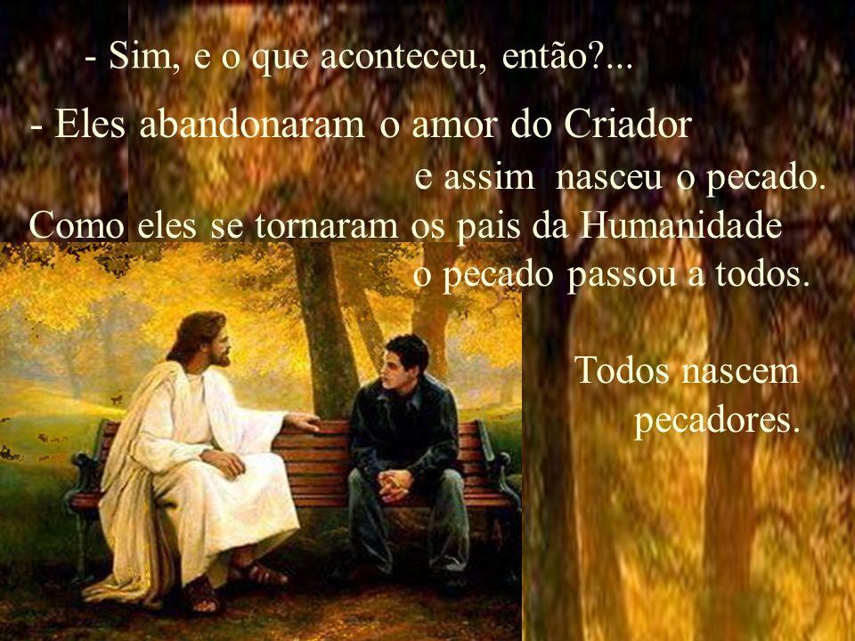 - Eles abandonaram o amor do Criador e assim nasceu o pecado.