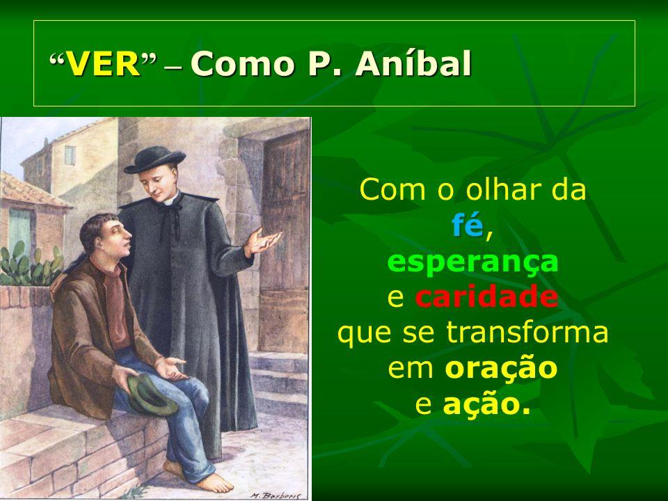 VER – Como P. Aníbal Com o olhar da fé, esperança e caridade