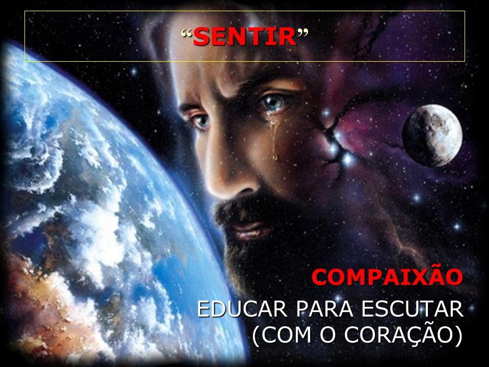 SENTIR COMPAIXÃO EDUCAR PARA ESCUTAR (COM O CORAÇÃO)