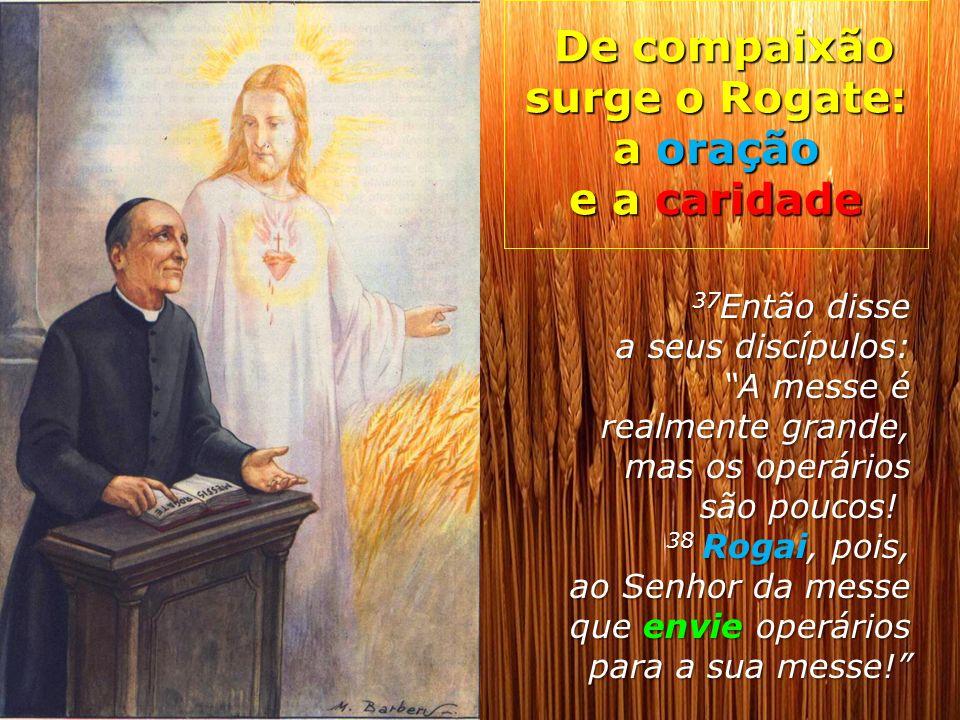 De compaixão surge o Rogate: a oração e a caridade