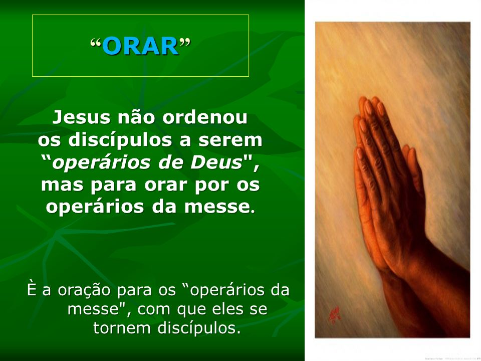 ORAR Jesus não ordenou os discípulos a serem operários de Deus ,