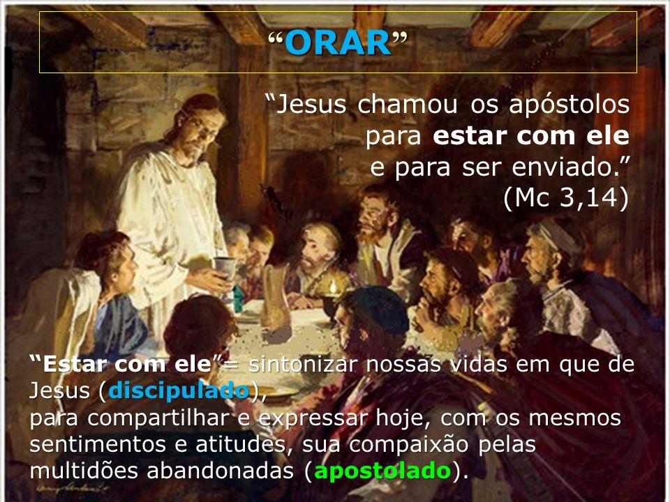 ORAR Jesus chamou os apóstolos para estar com ele