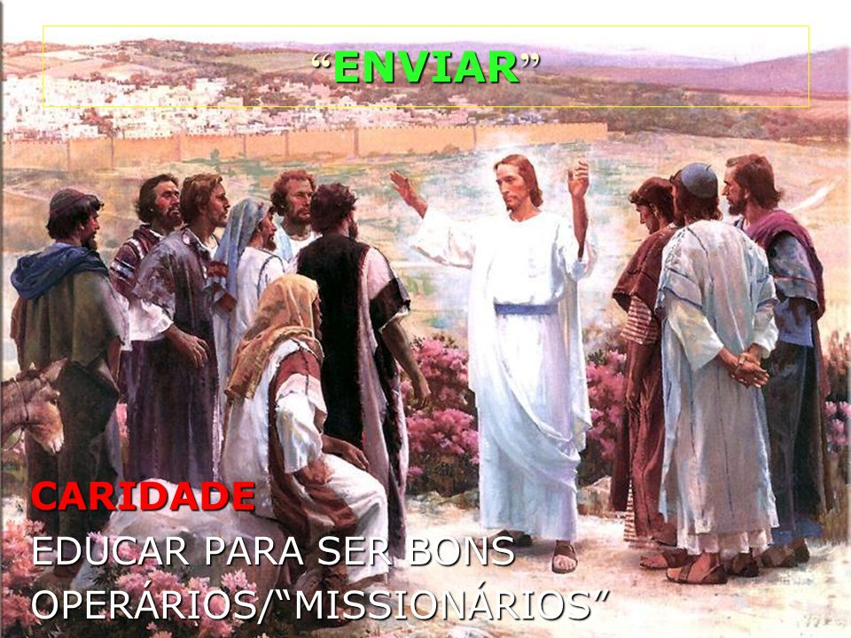 ENVIAR CARIDADE EDUCAR PARA SER BONS OPERÁRIOS/ MISSIONÁRIOS