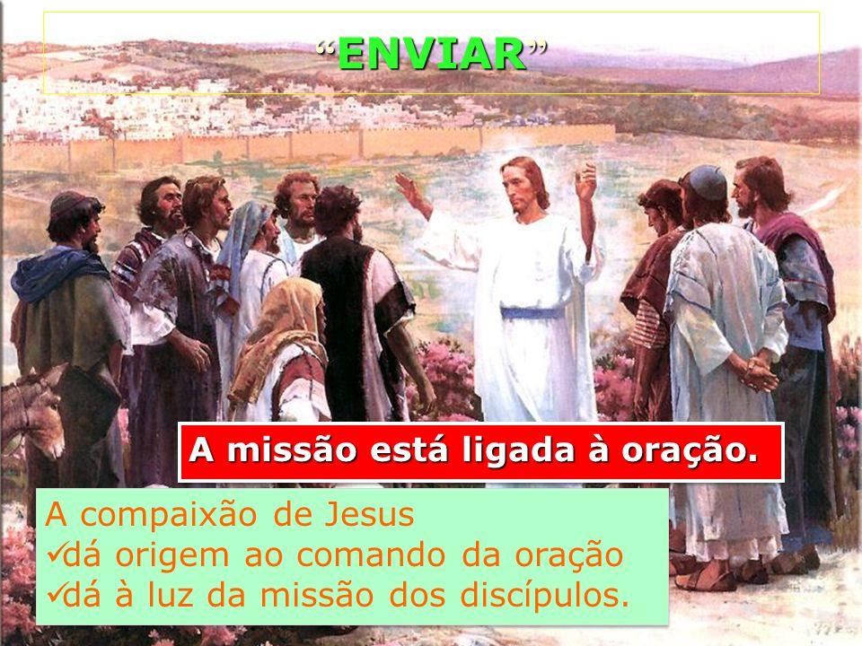 ENVIAR A missão está ligada à oração. A compaixão de Jesus