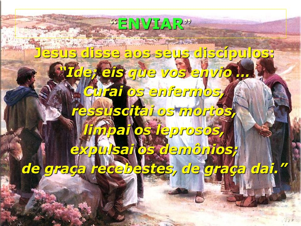 ENVIAR Jesus disse aos seus discípulos: Ide; eis que vos envio …