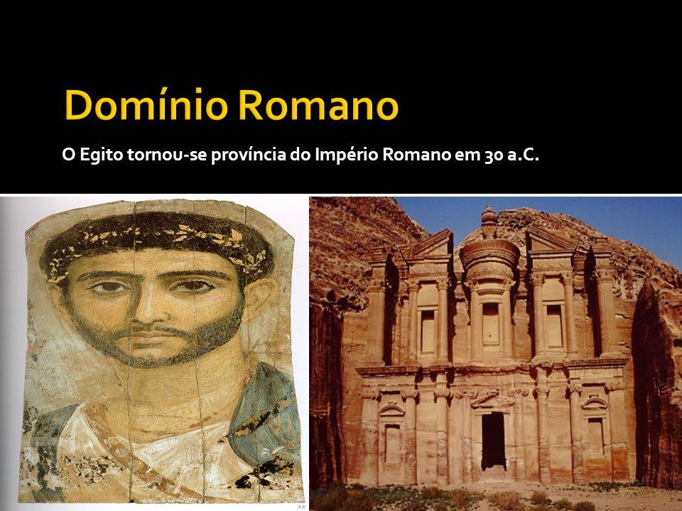 Domínio Romano O Egito tornou-se província do Império Romano em 30 a.C.